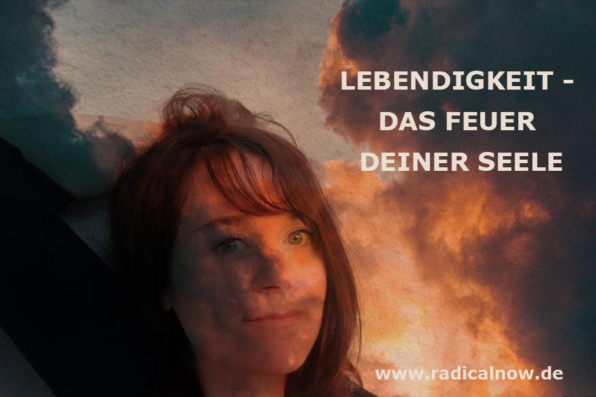 Lebendigkeit – Das Feuer der Seele