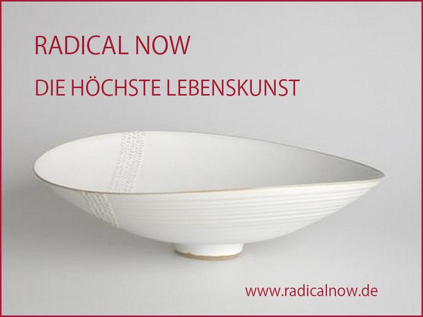 Radical Now – Die höchste Lebenskunst