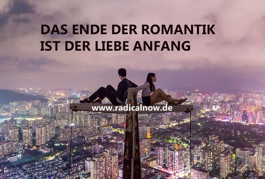Das Ende der Romantik ist der Liebe Anfang