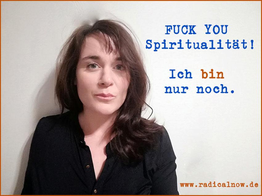 Fuck you Spiritualität – Ich bin nur noch.